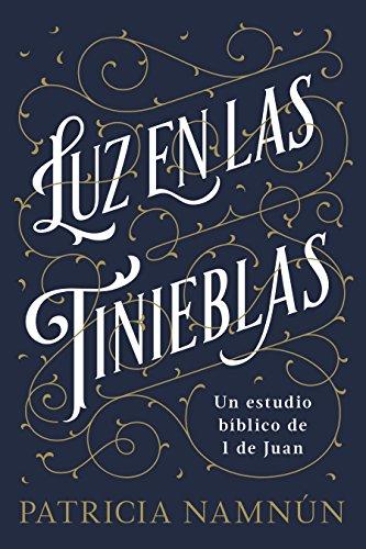 Luz En Las Tinieblas: Un Estudio Bíblico 1 Juan