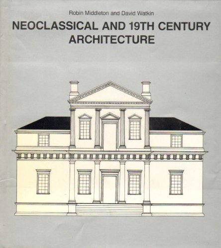 Neoclassical and 19th Century Architecture (History of World Architecture) by Robin Middleton (1980-07-30)