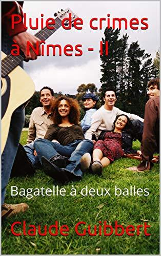 Bagatelle à deux balles (Pluie de crimes à Nîmes, tome 2) - Claude Guibbert  (2018) sur Bookys