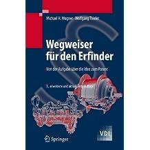 Wegweiser für den Erfinder: Von der Aufgabe über die Idee zum Patent (VDI-Buch)