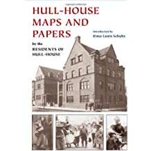 Hull-House Maps and Papers: A Presentation of Nationalities and Wages in a Congested District of Chicago, Together with Comments and Essays on Pro: A ... Problems Growing Out of the Social Conditions