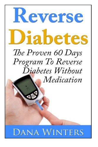 Reverse Diabetes : The Proven 60 Days Program To Reverse Diabetes Without Medication by Dana Winters (2014-02-13)