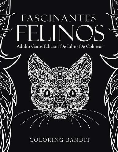 Fascinantes Felinos: Adulto Gatos Edición De Libro De Colorear