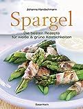 Spargel: Die besten Rezepte für weiße und grüne Köstlichkeiten