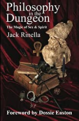 Philosophy In the Dungeon, The Magic of Sex & Spirit by Jack Rinella (2006-09-29)
