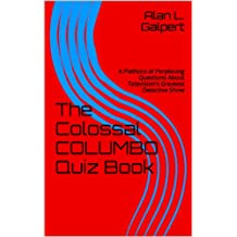 The Colossal COLUMBO Quiz Book: A Plethora of Perplexing Questions About Television's Greatest Detective Show (English Edition)