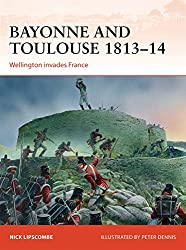 Bayonne and Toulouse 1813-14: Wellington invades France