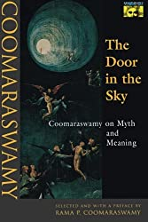 The Door in the Sky: Coomaraswamy on Myth and Meaning (Mythos: The Princeton/Bollingen Series in World Mythology)
