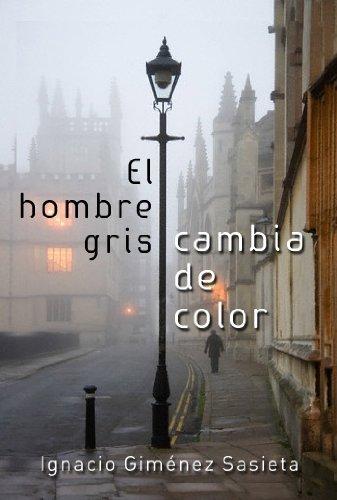 El hombre gris cambia de color: Los días de vino y rosas no siempre son lo que parecen (Spanish Edition)