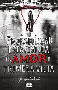La probabilidad estadística del amor a primera vista de [Smith, Jennifer E.]