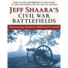 Jeff Shaara's Civil War Battlefields: Discovering America's Hallowed Ground by Jeff Shaara (2011-11-05)