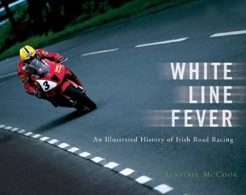 White Line Fever: An Illustrated History of Irish Road Racing por Alastair McCook