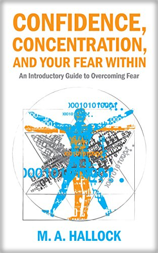 Confidence, Concentration And Your Fear Within: An Introductory Guide To Overcoming Fear (English Edition)