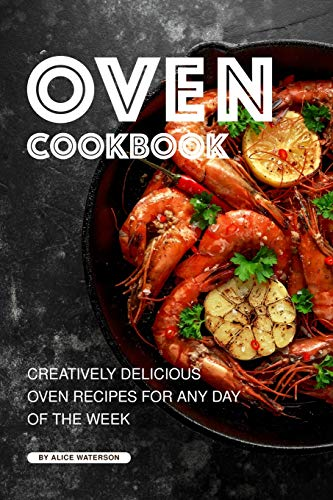 Oven Cookbook: Creatively Delicious Oven Recipes for Any Day of the Week Gourmet-loaf Pan