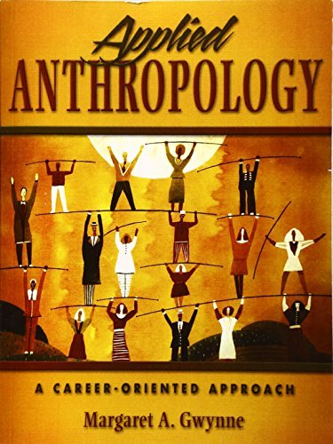 Applied Anthropology: A Career-oriented Approach by Margaret A. Gwynne (2002-10-29)