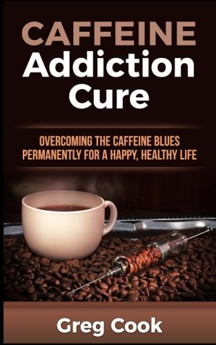 Caffeine Addiction Cure: Overcoming The Caffeine Blues Permanently for a Happy, Healthy Life Blue Getränke