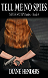 Tell Me No Spies (The Never Say Spy Series Book 4)