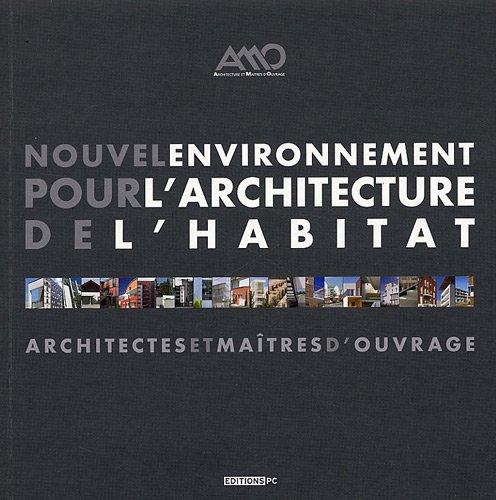Nouvel environnement pour l'architecture de l'habitat: Architectes et maîtres d'ouvrage
