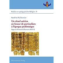 Un rituel osirien en faveur de particuliers à l'époque ptolémaïque: Papyrus Princeton Pharaonic Roll 10 (Studien zur spätägyptischen Religion)