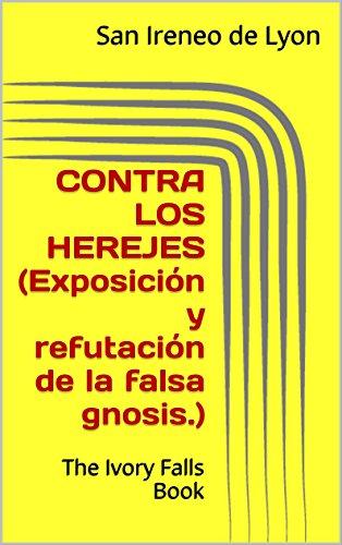 contra-los-herejes-exposicion-y-refutacion-de-la-falsa-gnosis-the-ivory-falls-book