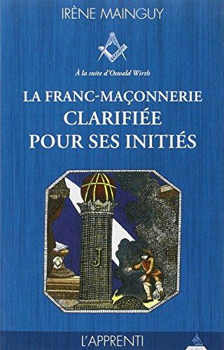La franc-maonnerie clarifie pour ses initis : Tome 1, L'apprenti