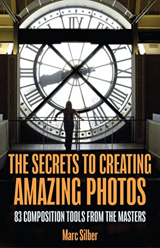 The Secrets to Creating Amazing Photos: 83 Composition Tools from the Masters por Marc Silber