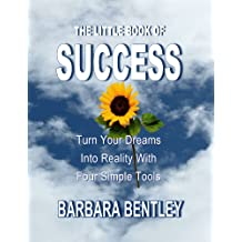 The Little Book of Success: Turn Your Dreams into Reality with Four Simple Steps