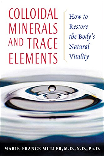 Colloidal Minerals and Trace Elements: How to Restore the Body's Natural Vitality (English Edition) -