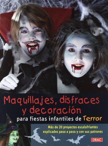 Maquillajes, disfraces y decoración para fiestas infantiles de terror (Especial Halloween (drac)) (De Halloween Maquillajes)