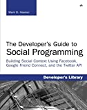 Developer's Guide to Social Programming: Building Social Context Using Facebook, Google Friend Connect, and the Twitter API, The (Developer's Library)