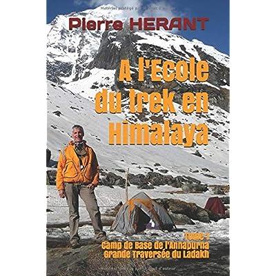 A l'école du trek en Himalaya: Tome 1 : Camp de Base de l'Annapurna - Grande Traversée du Ladakh