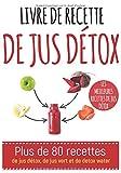 Livre de recette de jus détox: Plus de 80 recettes de jus détox, de jus vert et de detox water