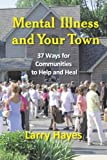 Mental Illness and Your Town: 37 Ways for Communities to Help and Heal (New Horizons in Therapy Series) by Larry Hayes (2008-10-01)