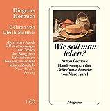 Wie soll man leben?: Anton Cechovs Handexemplar der ›Selbstbetrachtungen‹ von Marc Aurel (Diogenes Hörbuch)