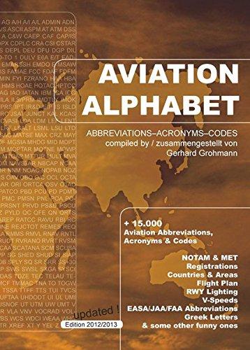 Aviation Alphabet - +15 000 Luftfahrt-Abkürzungen, Akronyme & Codes -  deutsch-englische Ausgabe - Edition 2012/2013: Luftfahrt-Abkürzungen,  Acronyme,