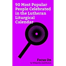 Focus On: 90 Most Popular People Celebrated in the Lutheran Liturgical Calendar: Liturgical calendar (Lutheran), Martin Luther King Jr., Martin Luther, ... Copernicus, Noah, etc. (English Edition)