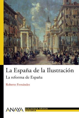 La España de la Ilustración: La reforma de España (Historia Y Literatura - Nueva Biblioteca Básica De Historia)