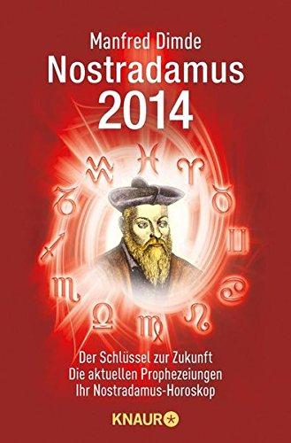 Nostradamus 2014: Der Schlüssel zur Zukunft - Die aktuellen Prophezeiungen - Ihr Nostradamus-Horoskop