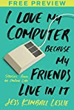 I Love My Computer Because My Friends Live in It (FREE PREVIEW ESSAY): Stories from an Online Life