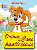 Orione il cane pasticcione (Favola illustrata Vol. 2)