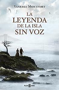 La Leyenda De La Isla Sin Voz par  Vanessa Montfort