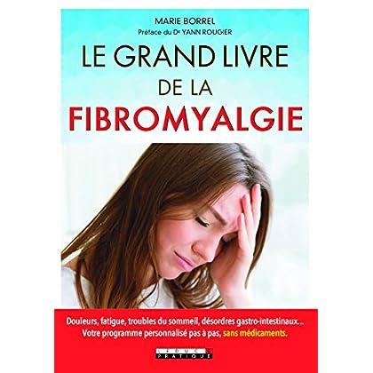 Le grand livre de la fibromyalgie : Douleurs, fatigue, troubles du sommeil, désordres gastro-intestinaux... Votre programme personnalisé pas à pas, sans médicaments.
