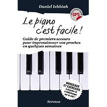 Le Piano c'est facile !Guide des premiers secours pour impressionner ses proches en quelques semaine