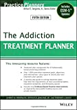The Addiction Treatment Planner: Includes DSM–5 Updates (PracticePlanners)