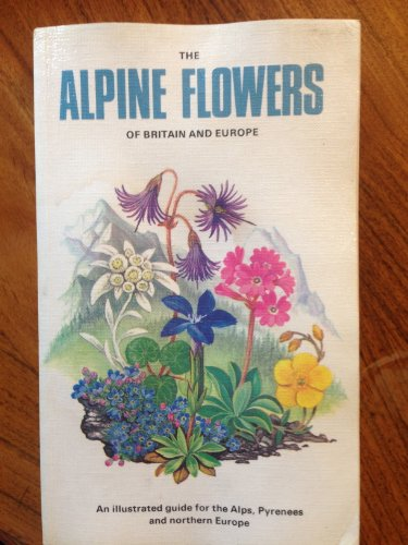The Alpine Flowers of Britain and Europe
