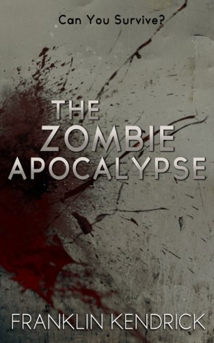 The Zombie Apocalypse (Can You Survive?) by Franklin Kendrick (2014-04-04)