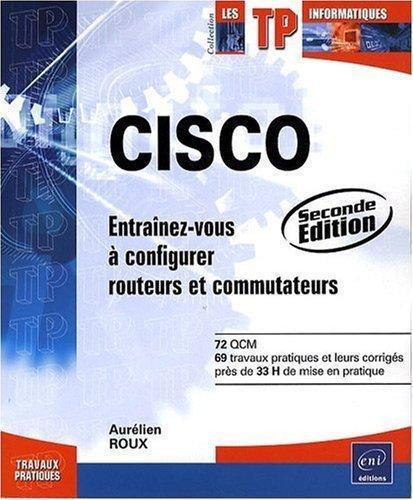 CISCO - Entranez-vous  configurer routeurs et commutateurs [2ime dition] de Aurlien Roux (2009) Broch