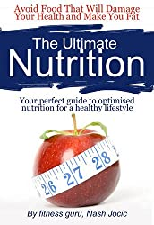 The Ultimate Nutrition: Your Perfect Guide to Optimised Nutrition for a Healthy Lifestyle