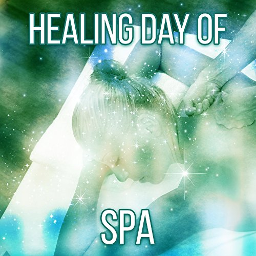 Healing Day of Spa - Pure Sounds of Nature for Relaxation, Healing Massage Therapy Music, Heathy Spa