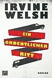Ein ordentlicher Ritt: Roman - Irvine Welsh